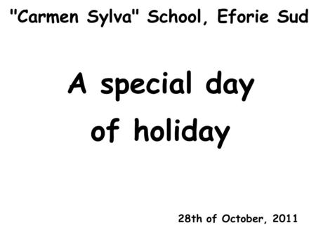 Carmen Sylva School, Eforie Sud A special day of holiday 28th of October, 2011.