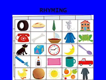 RHYMING What is rhyming? A rhyme is - identity in sound of some part, esp. the end, of words or lines of verse. In other words, a rhyme is when two words.