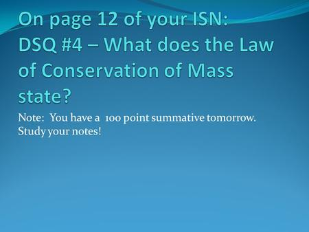 Note: You have a 100 point summative tomorrow. Study your notes!