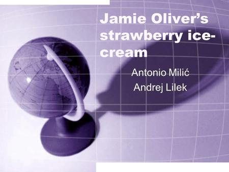 Jamie Oliver's strawberry ice- cream Antonio Milić Andrej Lilek.