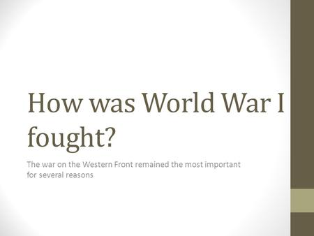 How was World War I fought? The war on the Western Front remained the most important for several reasons.