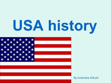 USA history By Anamaria Mikulić. Christopher Columbus In 1492 Christopher Columbo arrived in the New World He thought he had come to India and called.