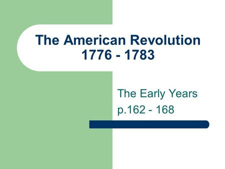 The American Revolution 1776 - 1783 The Early Years p.162 - 168.