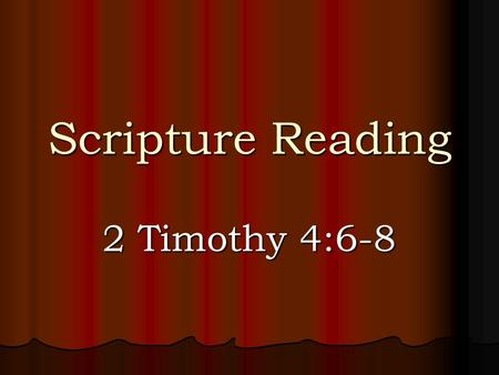"Scripture Reading 2 Timothy 4:6-8. Introduction ""I have fought a good fight, I have finished my course, I have kept the faith"". Paul is describing his."