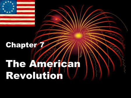 Chapter 7 The American Revolution