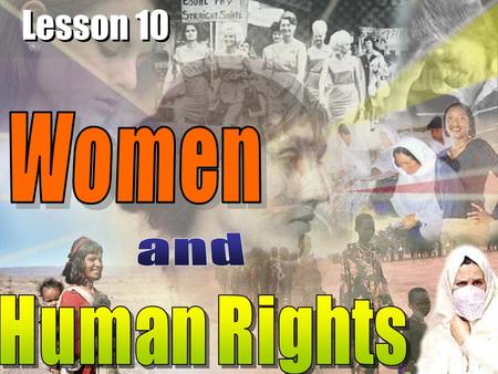 Lesson 10. face the problem that women's rights are being violated learn about the struggle by women for their rights read texts which discuss the problem.