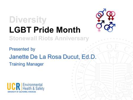 Diversity LGBT Pride Month Stonewall Riots Anniversary Presented by Janette De La Rosa Ducut, Ed.D. Training Manager.