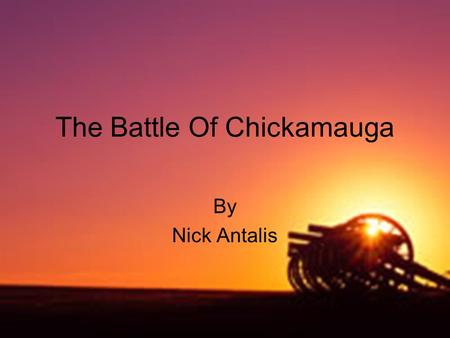 The Battle Of Chickamauga By Nick Antalis The Battle of Chickamauga was fought September 19–20, 1863. The battle was the most significant Union defeat.