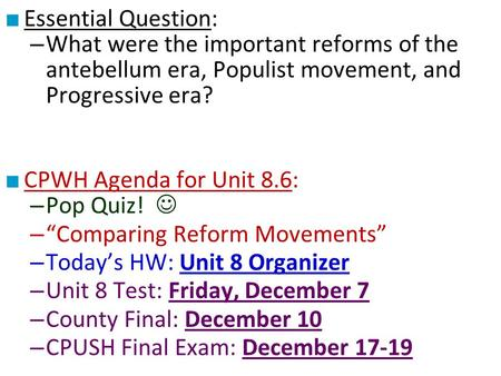 Essential Question: What were the important reforms of the antebellum era, Populist movement, and Progressive era? CPWH Agenda for Unit 8.6: Pop Quiz!