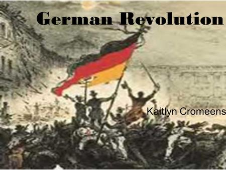 German Revolution Kaitlyn Cromeens. Why the Revolutions Began The revolution was triggered by events in France at the end of February, that soon spread.