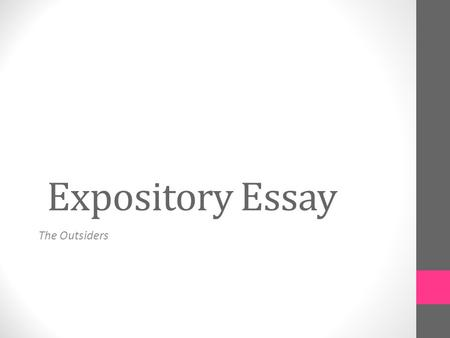 Expository Essay The Outsiders. CHOOSE A BIG IDEA CHOOSE ONE BIG IDEA FROM THE FOLLOWING THAT WE'VE DISCUSSED DURING THE BOOK: Friendship Loyalty Belonging.