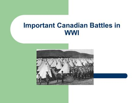 Important Canadian Battles in WWI. Vimy Ridge- April 1917 Many historians consider the Canadian victory at Vimy a defining moment for Canada The Canadian.