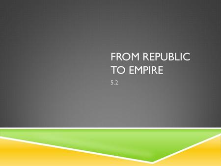 FROM REPUBLIC TO EMPIRE 5.2. ROME GROWS THROUGH CONQUEST  As Rome conquered the Italian Peninsula they encountered the Carthaginian Empire stretched.
