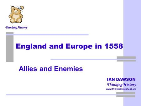 England and Europe 1558 Allies and Enemies