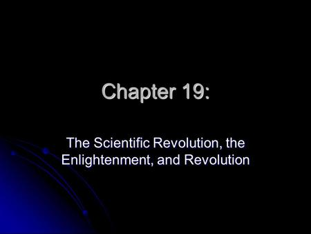 The Scientific Revolution, the Enlightenment, <strong>and</strong> Revolution