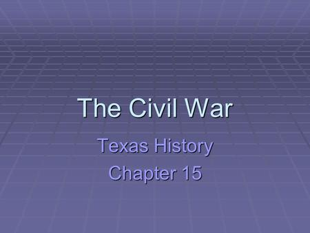 The Civil War Texas History Chapter 15.