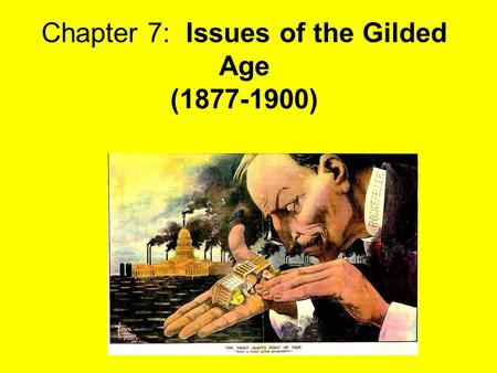 Chapter 7: Issues of the Gilded Age ( )