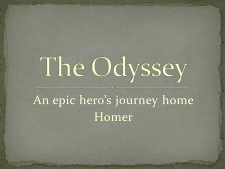 An epic hero's journey home Homer. Guess the answer to these facts! True/False? He was born about 850 B.C. He was blind. He lived in the same place all.