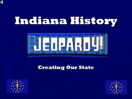 Indiana History Creating Our State. Select Your Team's Point Total 100 200 300 400 500 End.