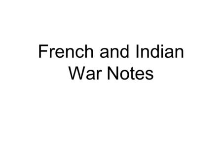 French and Indian War Notes. FRANCE & BRITAIN CLASH (-) Britain & France were the two strongest powers in Europe. (-) They had a long-standing rivalry.