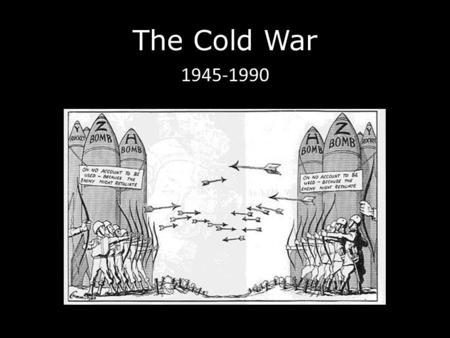 The Cold War 1945-1990. CAPITALISM an economic and political system in which businesses belong mostly to private owners, not to the government.