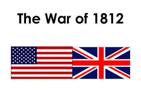 The War of 1812. I. Background 1. 1812-1814 2. Untied States of America versus The British Empire (England) 3. At the time, England was already at war.