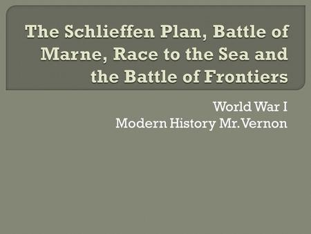 World War I Modern History Mr.Vernon.  Was the German General Staff's early 20th century overall strategic plan for victory in a possible future war.