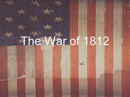 The War of 1812. A. Causes of the War of 1812 1. Impressment.