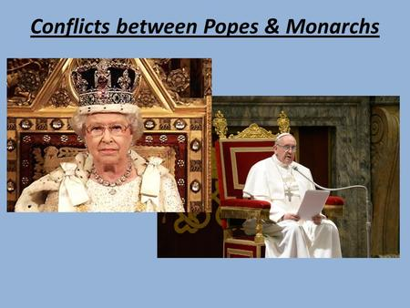 Conflicts between Popes & Monarchs