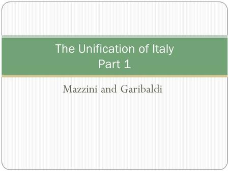 Mazzini and Garibaldi The Unification of Italy Part 1.