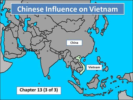 Chinese Influence on Vietnam Chapter 13 (3 of 3) Text Box Vietnam China.