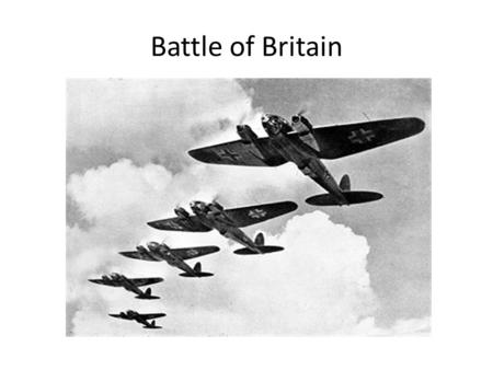 Battle of Britain. 1940 German Air force (luftwaffe) attacks United Kingdom The main objective was to gain superiority over Royal Air Force, by attacking.