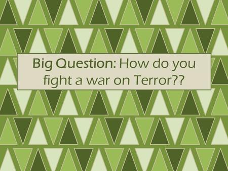 Big Question: How do you fight a war on Terror??.