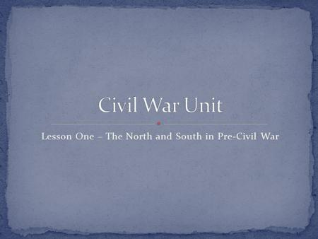 Lesson One – The North and South in Pre-Civil War