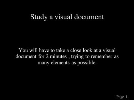Study a visual document You will have to take a close look at a visual document for 2 minutes, trying to remember as many elements as possible. Page 1.