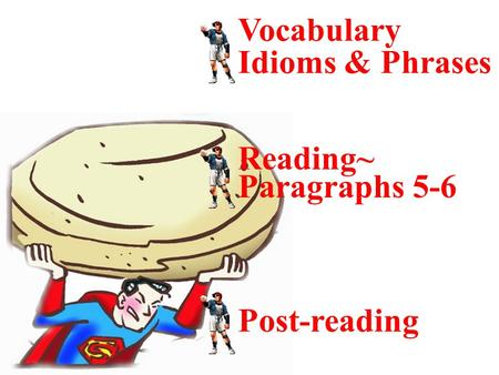 Vocabulary Idioms & Phrases Reading~ Paragraphs 5-6 Post-reading.