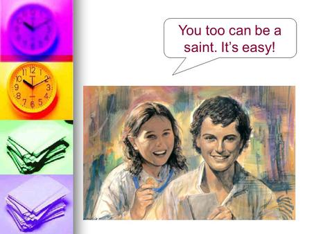 You too can be a saint. It's easy!. Not this! X.