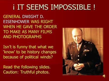 ¡ IT SEEMS IMPOSSIBLE ! GENERAL DWIGHT D. EISENHOWER WAS RIGHT WHEN HE GAVE THE ORDER TO MAKE AS MANY FILMS AND PHOTOGRAPHS Isn't is funny that what we.