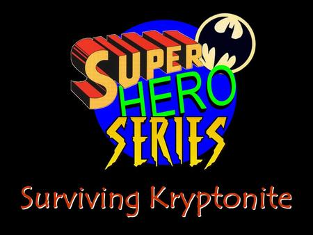 Surviving Kryptonite. 1 Peter 2:11 Dear brothers and sisters, you are foreigners and aliens here. So I warn you to keep away from evil desires because.