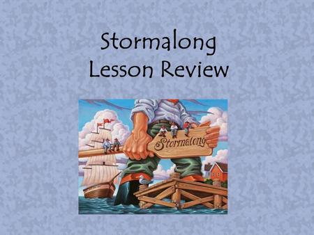 Stormalong Lesson Review.