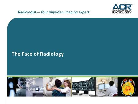 The Face of Radiology. The Issue at Hand  In recent years, we have seen an exponential rise in imaging performed by other medical specialties and efforts.