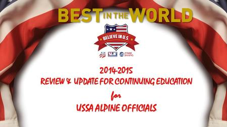 2014-2015 REVIEW & UPDATE FOR CONTINUING EDUCATION for USSA ALPINE OFFICIALS.