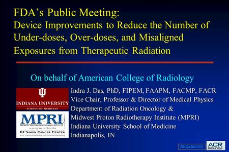 FDA-QA-DAS/2010 FDA's Public Meeting: Device Improvements to Reduce the Number of Under-doses, Over-doses, and Misaligned Exposures from Therapeutic Radiation.