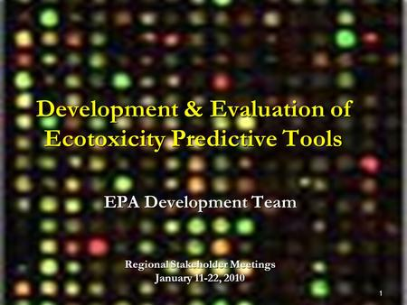 1 Development & Evaluation of Ecotoxicity Predictive Tools EPA Development Team Regional Stakeholder Meetings January 11-22, 2010.