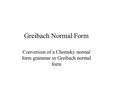 Conversion of a Chomsky normal form grammar to Greibach normal form