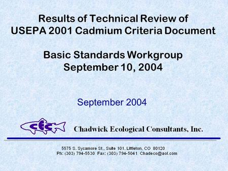 Results of Technical Review of USEPA 2001 Cadmium Criteria Document Basic Standards Workgroup September 10, 2004 September 2004.