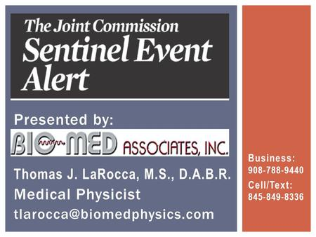 Business: 908-788-9440 Cell/Text: 845-849-8336 Presented by: Thomas J. LaRocca, M.S., D.A.B.R. Medical Physicist