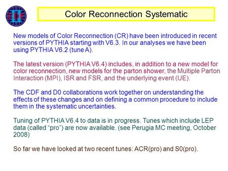 Color Reconnection Systematic‏ New models of Color Reconnection (CR) have been introduced in recent versions of PYTHIA starting with V6.3. In our analyses.