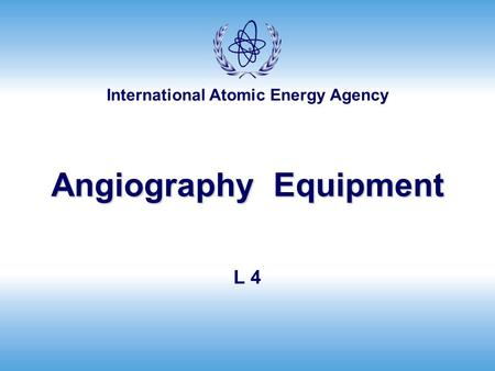 International Atomic Energy Agency Angiography Equipment L 4.