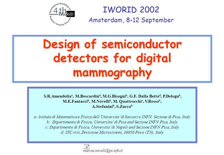 Design of semiconductor detectors for digital mammography IWORID 2002 Amsterdam, 8-12 September + S.R.Amendolia a, M.Boscardin.